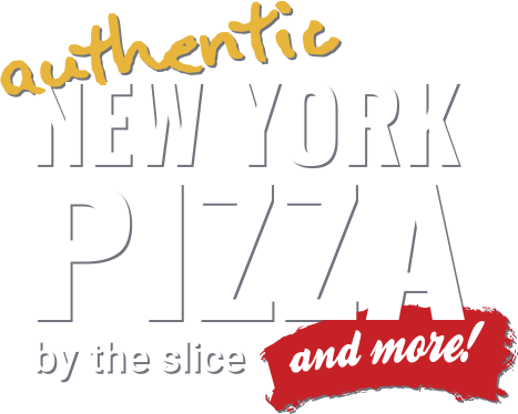 Authentic New York pizza by the slice and more!